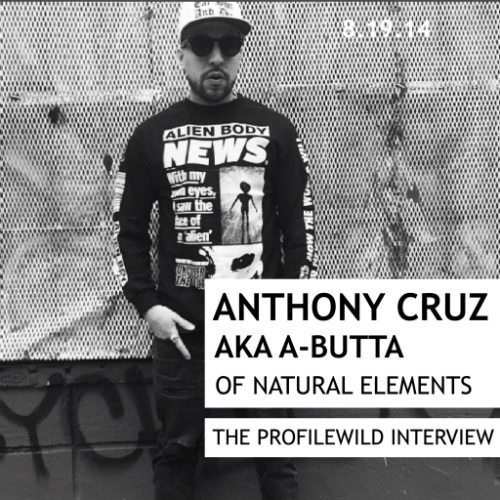 Anthony Cruz (aka A-Butta) of Natural Elements - The ProfileWild Interview