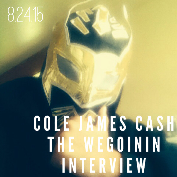 Cole James Cash - The WeGoinIN Interview