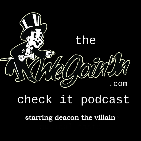 The WeGoinIN Check It Podcast Deacon